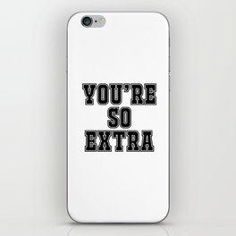 You're so extra iPhone Skin