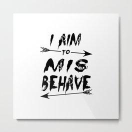 I aim to mis behave Metal Print