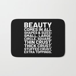 Beauty Comes in All Shapes and Sizes Pizza (Black & White) Bath Mat