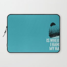 Home is Where I Hang My Hat Laptop Sleeve