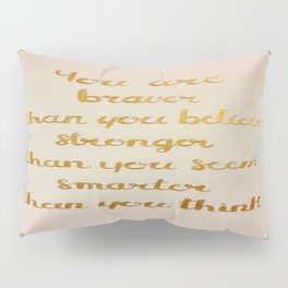You Are Braver Than You Believe Pillow Sham