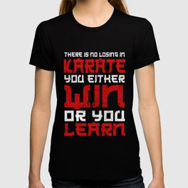 There Is No Losing In Karate, You Either Win Or You Learn T-shirt