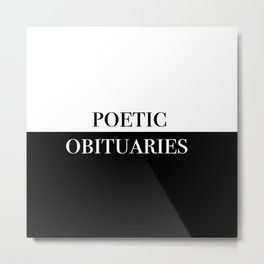Poetic Obituaries Metal Print