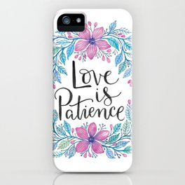 Love is Patience iPhone Case