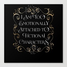 too emotionally attached Canvas Print