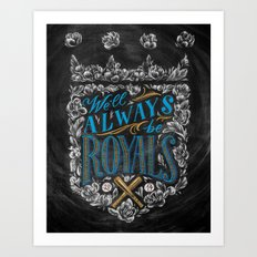 We'll Always Be Royals Art Print