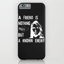A Friend Is Nothing But A Known Enemy | Kurt Cobain iPhone Case