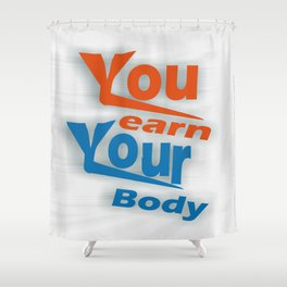 You earn Your Body Inspirational Motivational Quotes Shower Curtain