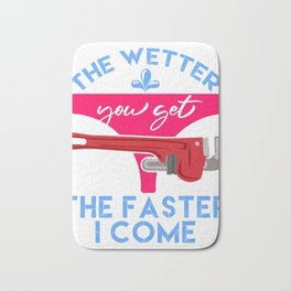 """Plumbing Shirt That Says """"The Wetter You Get The Faster I Come"""" T-shirt Design Naughty Adult Humor Bath Mat"""