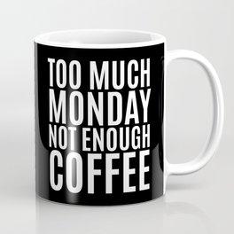 Too Much Monday Not Enough Coffee (Black & White) Coffee Mug