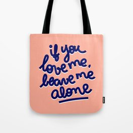 if you love me, leave me alone Tote Bag