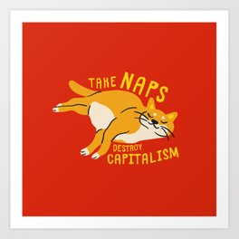 Anti-Capitalist Communist Cat - Take Naps, Destroy Capitalism Red Art Print