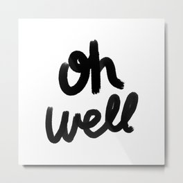 Oh Well - black and white Metal Print