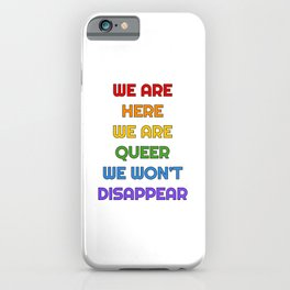 We are here, we are queer, we will not disappear iPhone Case