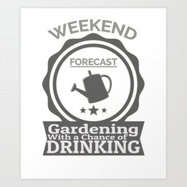 Weekend Forecast Gardening With Chance Of Drinking Art Print