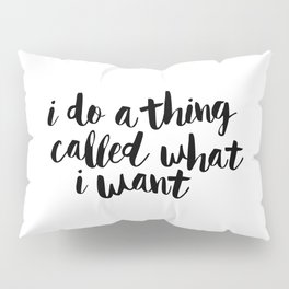 I Do a Thing Called What I Want black and white contemporary typography design home wall decor Pillow Sham