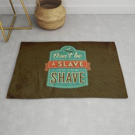 Don't be a slave to the shave Rug