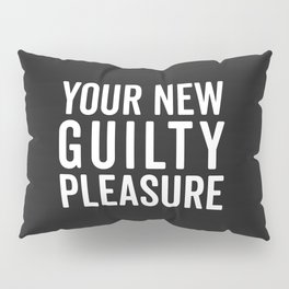 New Guilty Pleasure Funny Quote Pillow Sham
