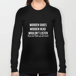 wooden shoes wooden head girlfriend t-shirts Long Sleeve T-shirt