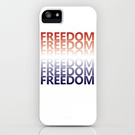 Freedom Graphic Patriotic Fourth of July T-shirt iPhone Case