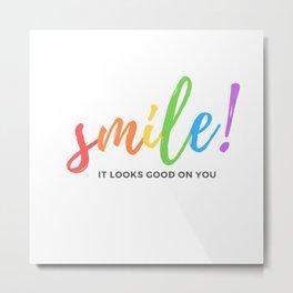 Smile! It looks good on you - Inspirational Metal Print