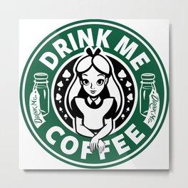 Drink Me Coffee Metal Print