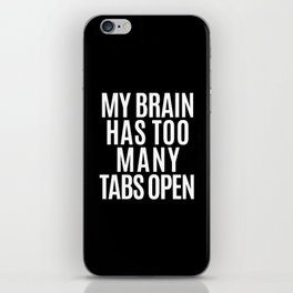 My Brain Has Too Many Tabs Open (Black & White) iPhone Skin