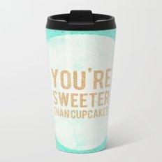 You're sweeter than cupcakes Metal Travel Mug