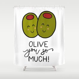 Olive You So Much! Shower Curtain