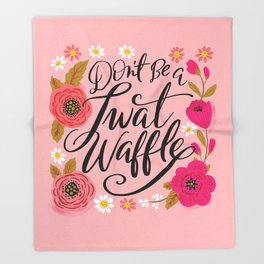 Pretty Swe*ry: Don't Be a Twat Waffle Throw Blanket