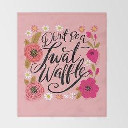 Pretty Swe*ry: Don't Be a Twat Waffle Throw Blanket