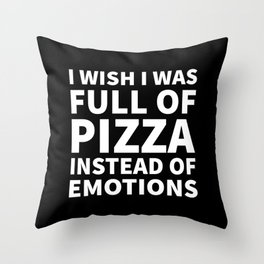 I Wish I Was Full of Pizza Instead of Emotions (Black & White) Throw Pillow