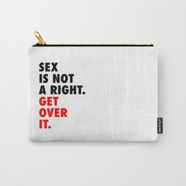 Sex is Not a Right. Get Over it. Carry-All Pouch