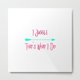 I Juggle That's What I Do Fun Juggling Quote Metal Print
