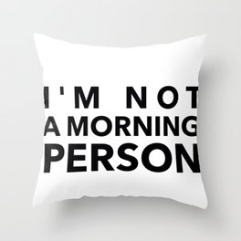 I'm Not A Morning Person In Black Throw Pillow