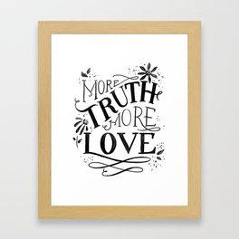 More Truth. More Love. Framed Art Print