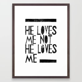He loves me, He loves me not.. - by Genu WORDISIAC™ TYPOGY™ Framed Art Print