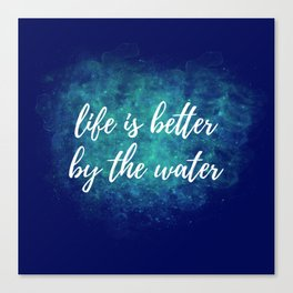 Life Is Better By The Wate Canvas Print