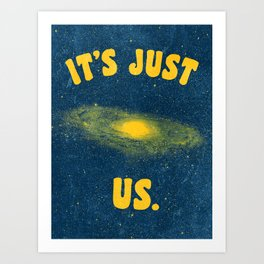 It's Just Us. Art Print