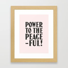 Power to the peaceful Framed Art Print
