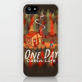 One Day, Cabin Life iPhone Case