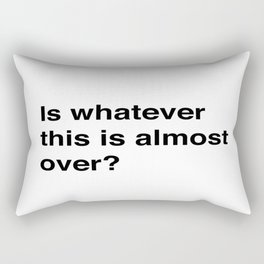 Is Whatever this is almost over? Rectangular Pillow