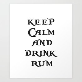 Keep Calm and drink rum - pirate inspired quote Art Print