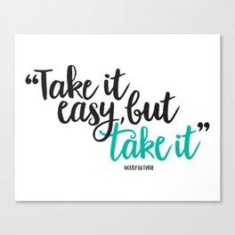 Take it easy, but take it all Canvas Print