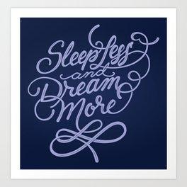 Sleep less and Dream more Art Print