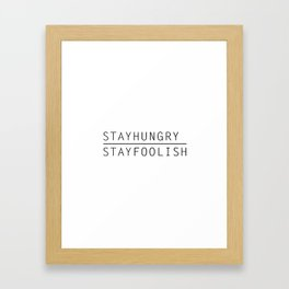 Stay Hungry, Stay Foolish Framed Art Print
