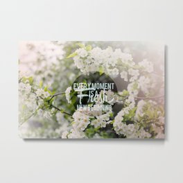 Every Moment Is A Fresh New Beginning  Metal Print