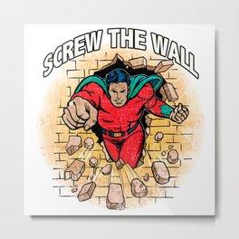 Screw the Wall Metal Print