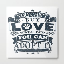 You can't buy love, but you can adopt it Metal Print