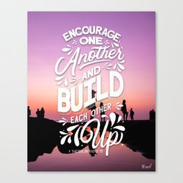 Encourage one another and build each other up. 1 Thessalonians 5:11 Canvas Print
